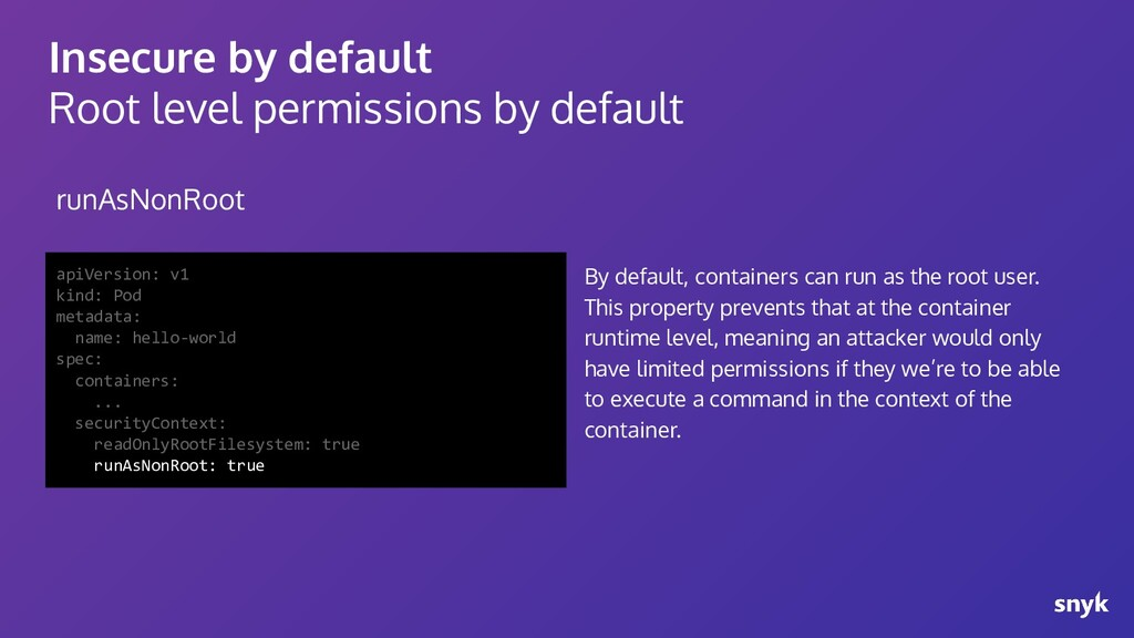 Insecure by default Root level permissions by d...