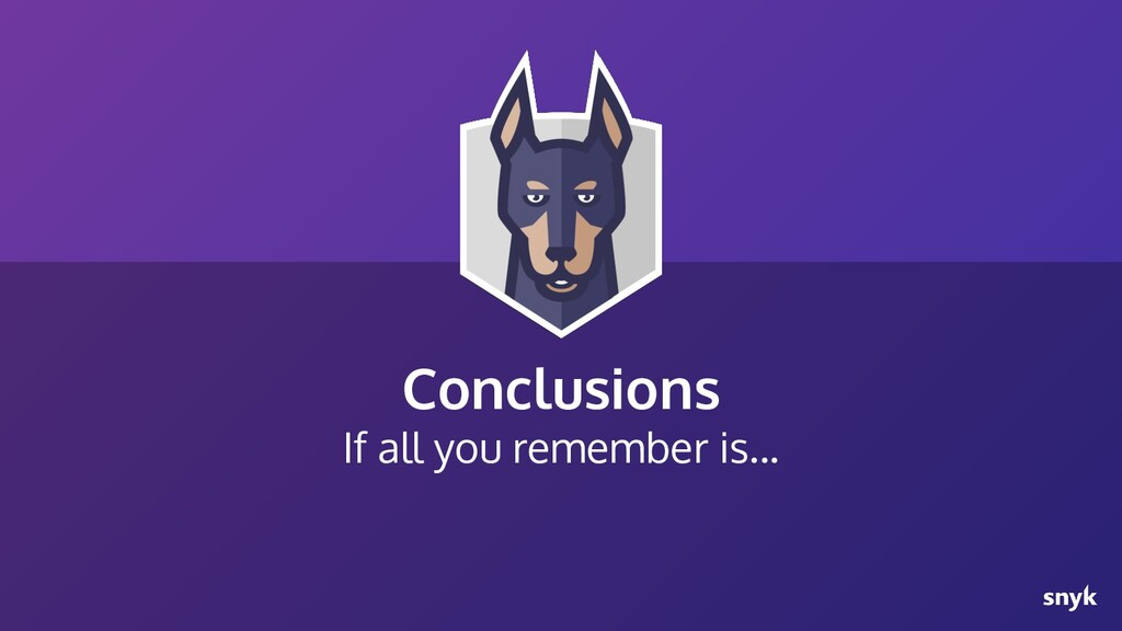 Conclusions If all you remember is...