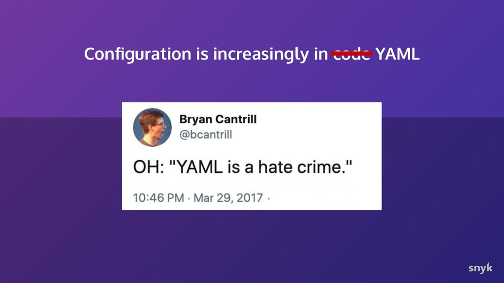Configuration is increasingly in code YAML