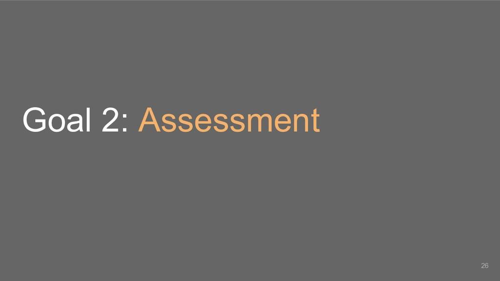 Goal 2: Assessment 26