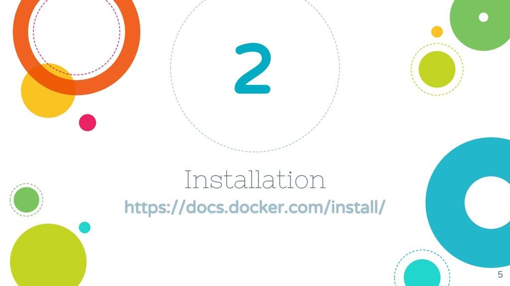Installation https://docs.docker.com/install/ 2...