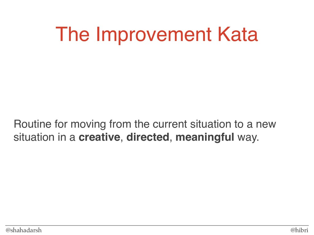 @shahadarsh @hibri The Improvement Kata Routine...