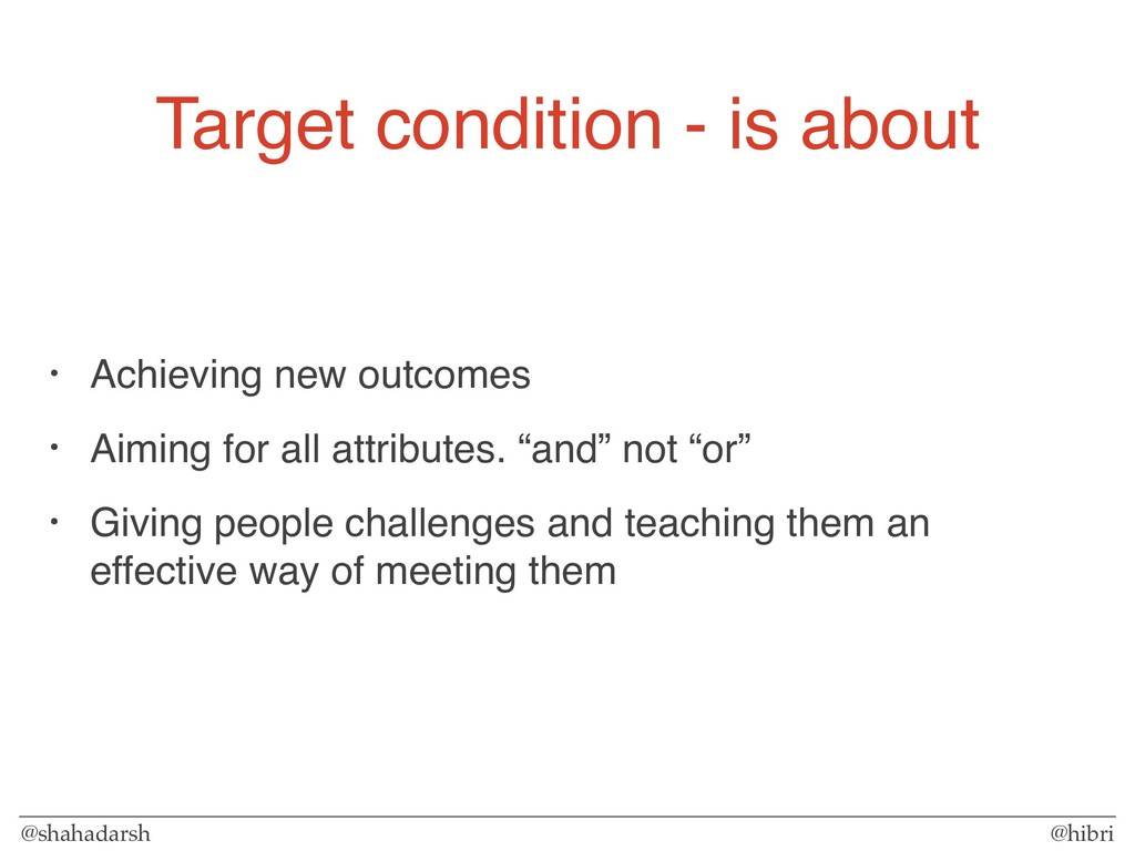 @shahadarsh @hibri Target condition - is about ...