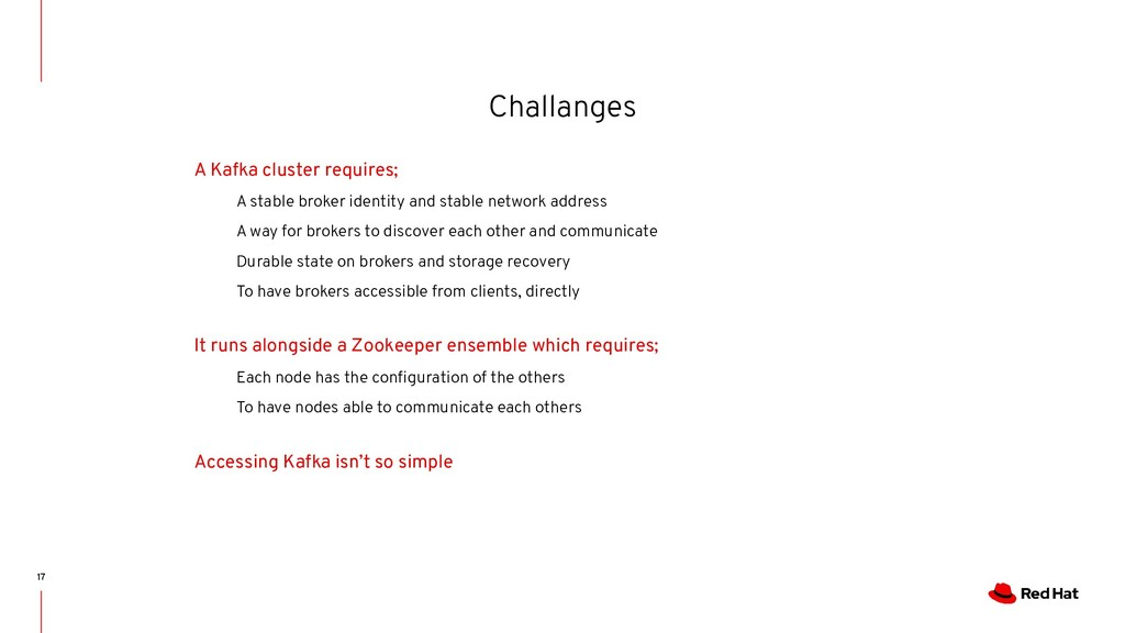 Challanges 17 A Kafka cluster requires; A stabl...