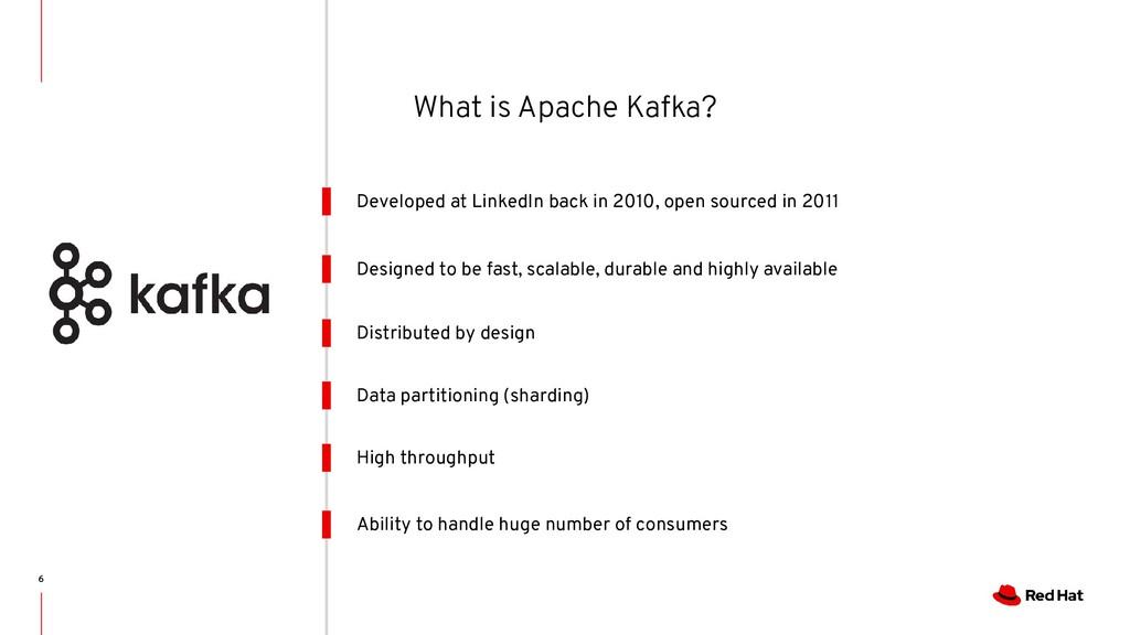6 Developed at LinkedIn back in 2010, open sour...