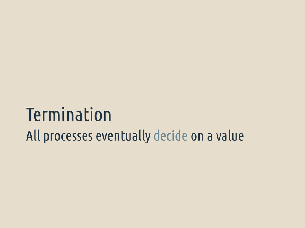 All processes eventually decide on a value Term...