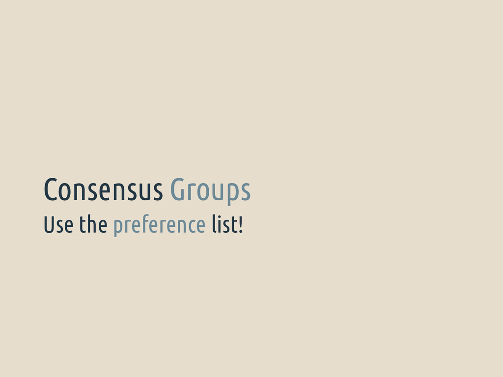 Use the preference list! Consensus Groups