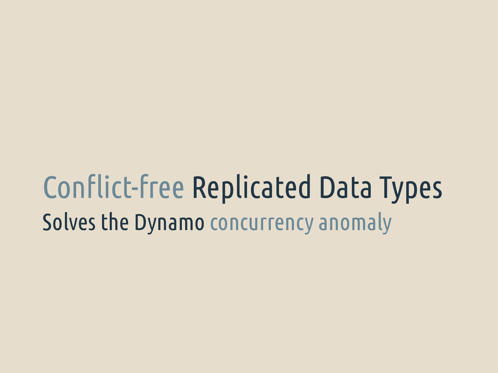 Solves the Dynamo concurrency anomaly Conflict-...