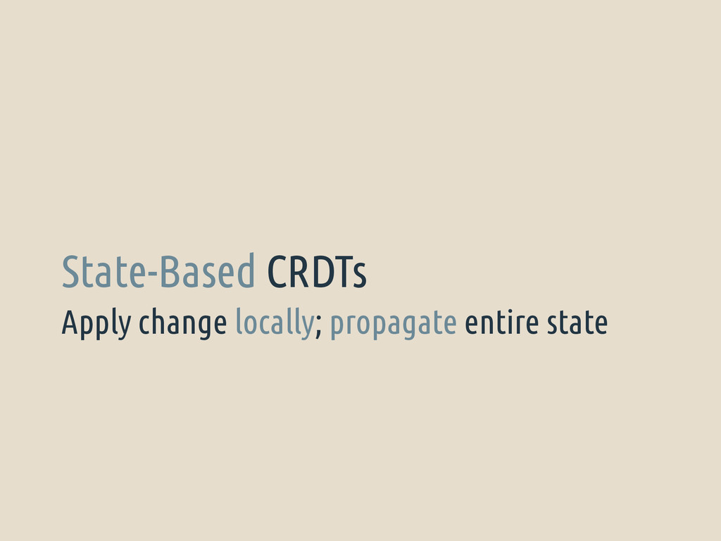 Apply change locally; propagate entire state St...