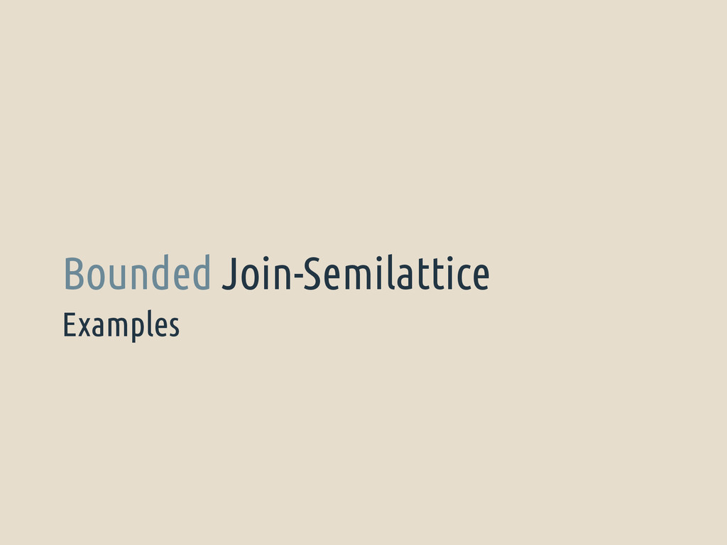 Examples Bounded Join-Semilattice