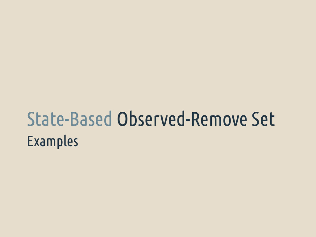 Examples State-Based Observed-Remove Set