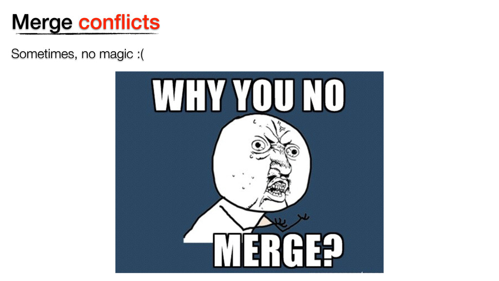 Sometimes, no magic :( Merge conflicts
