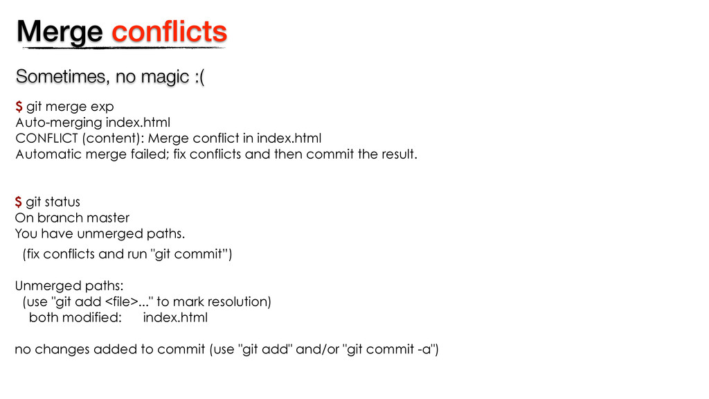 Merge conflicts Sometimes, no magic :( $ git mer...