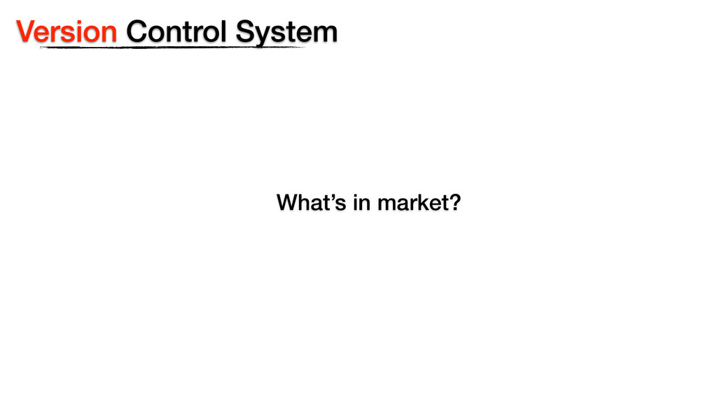 Version Control System What's in market?