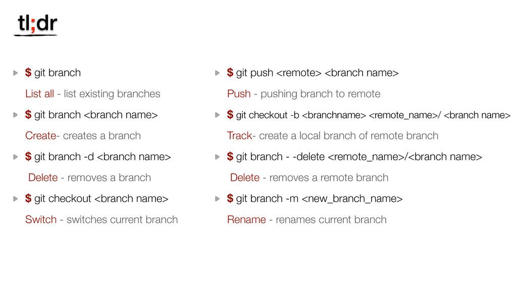 tl;dr $ git branch List all - list existing bra...