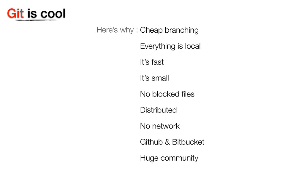 Git is cool Here's why : Cheap branching Everyt...