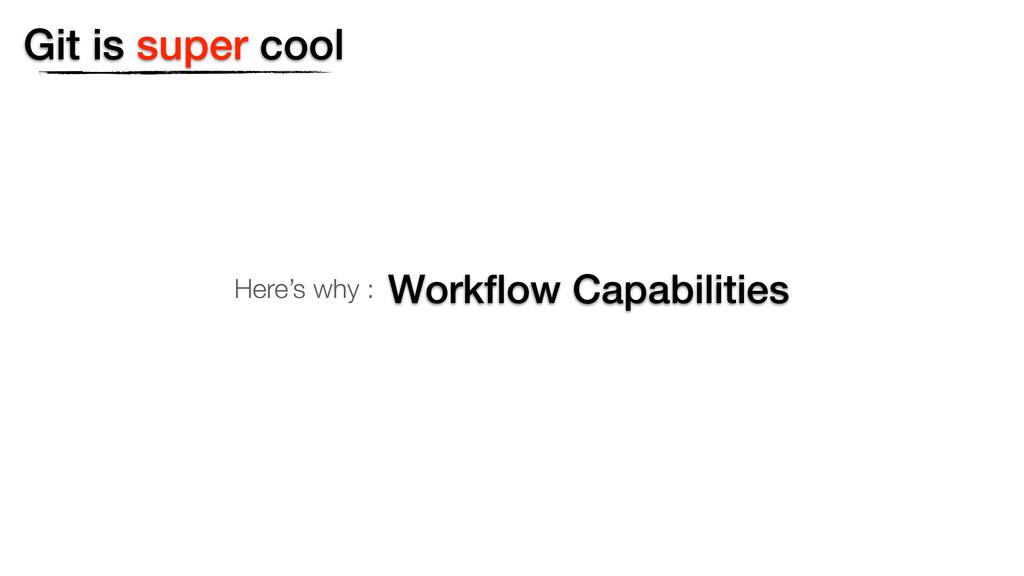 Git is super cool Workflow Capabilities Here's w...