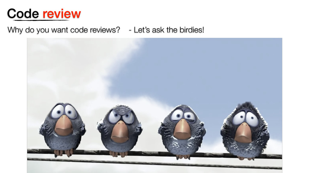 Code review Why do you want code reviews? - Let...
