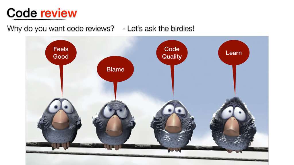 Code review Why do you want code reviews? Learn...