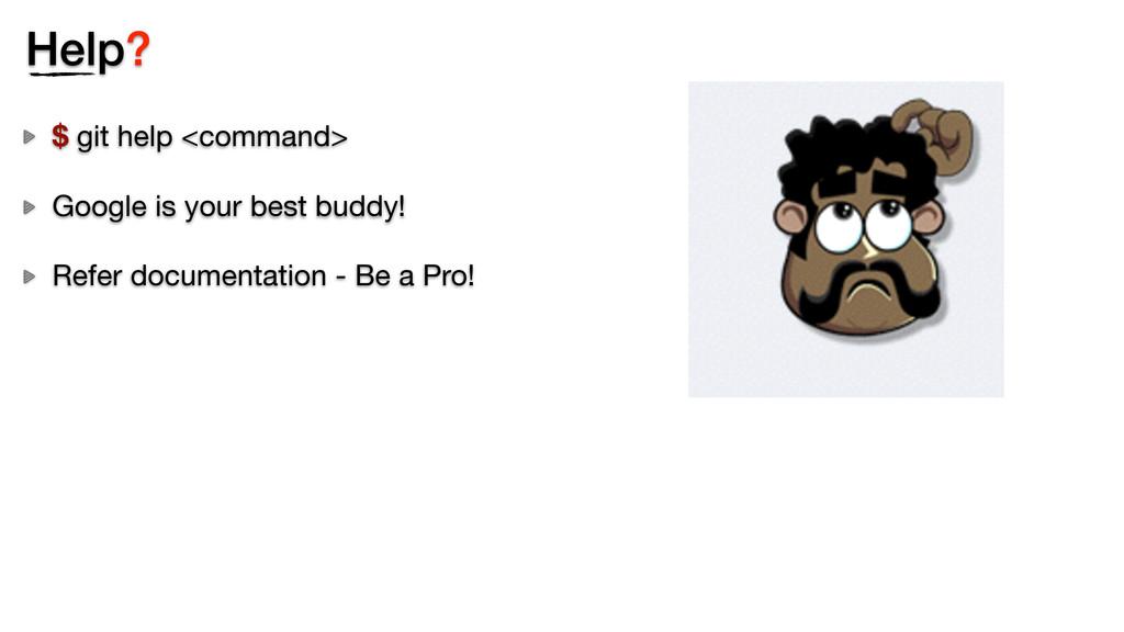 Help? $ git help <command> Google is your best ...
