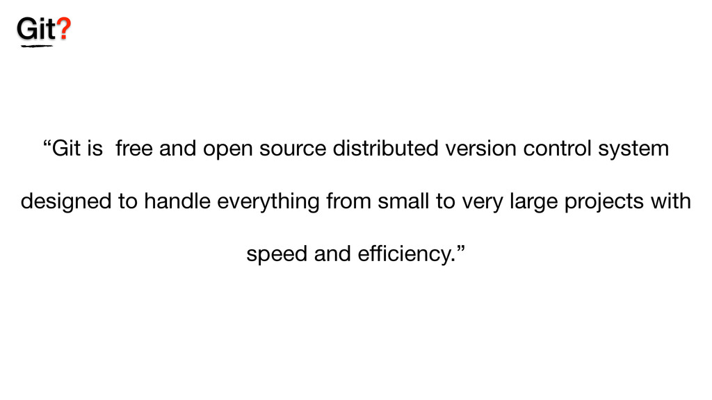 """Git? """"Git is free and open source distributed v..."""