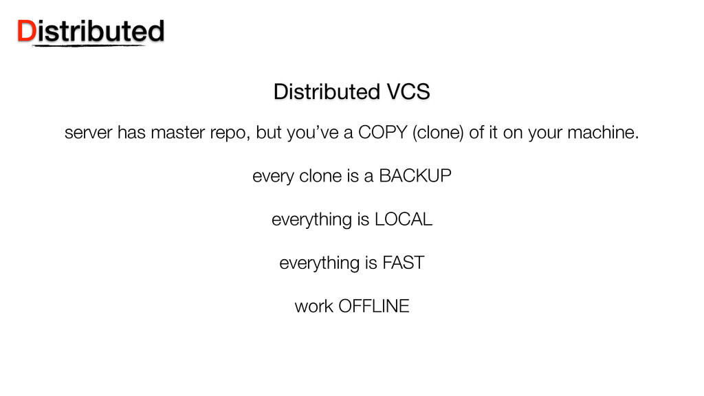 Distributed VCS server has master repo, but you...