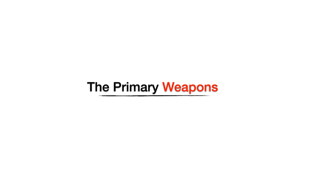 The Primary Weapons