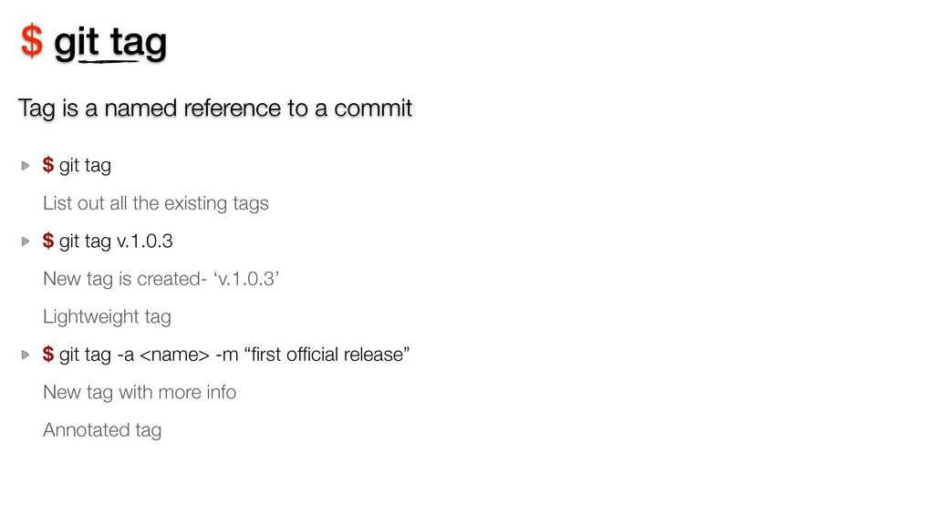 $ git tag $ git tag List out all the existing t...