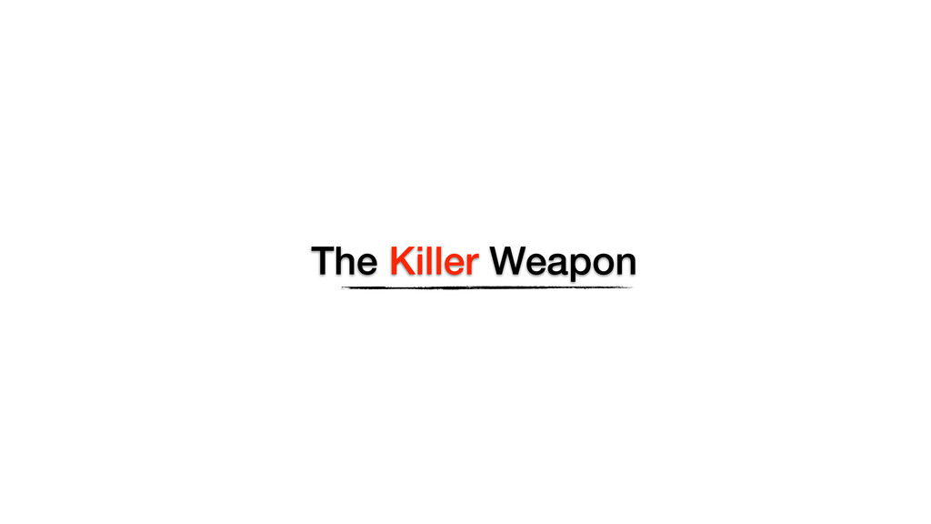 The Killer Weapon