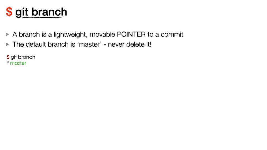 $ git branch A branch is a lightweight, movable...