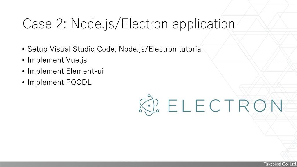 Case 2: Node.js/Electron application • Setup Vi...
