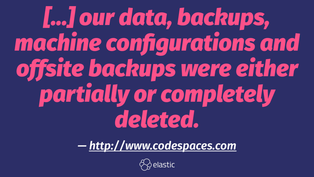 [...] our data, backups, machine configurations ...