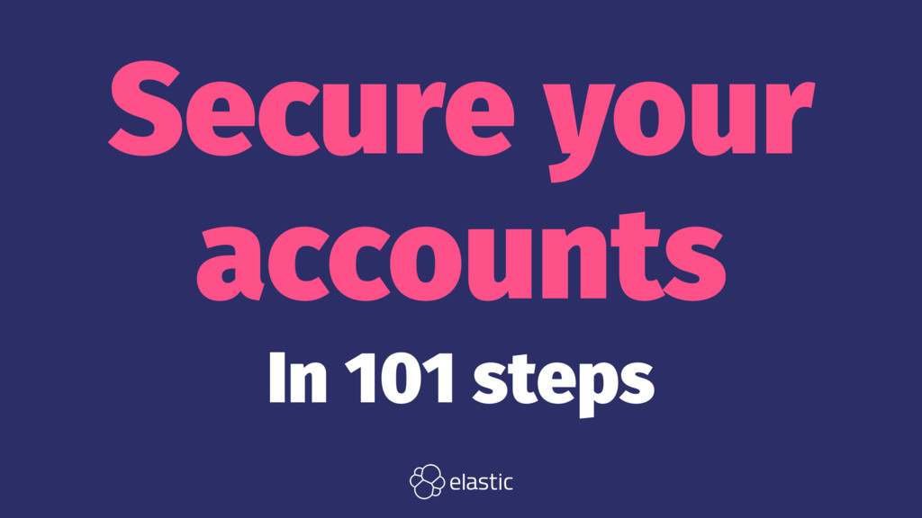 Secure your accounts In 101 steps