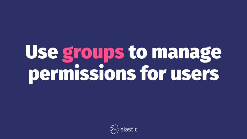 Use groups to manage permissions for users