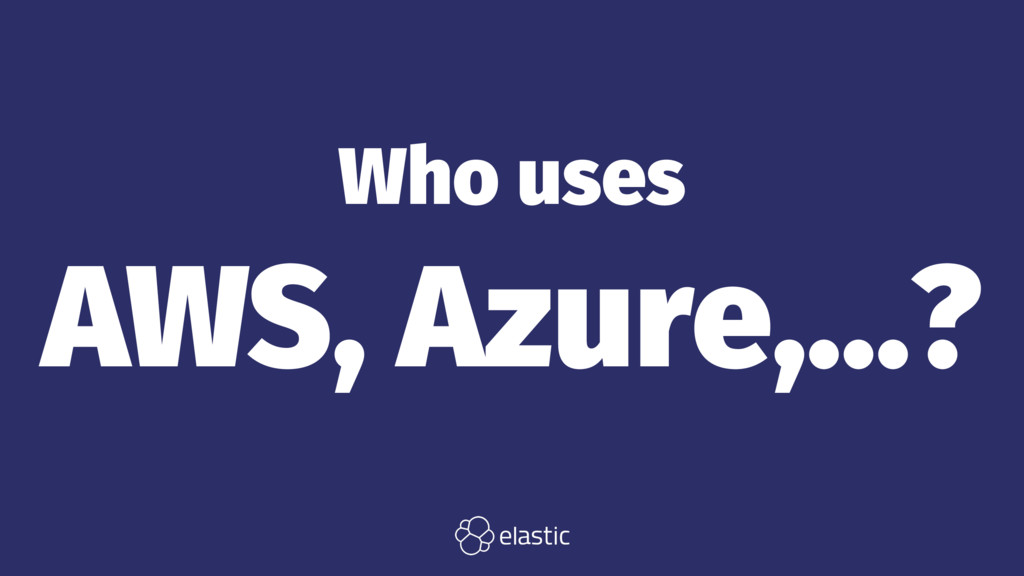 Who uses AWS, Azure,...?