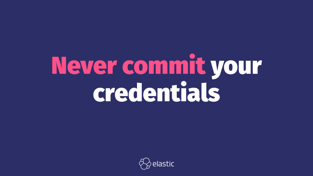 Never commit your credentials