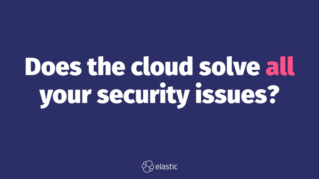 Does the cloud solve all your security issues?