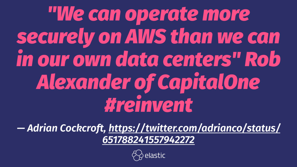 """We can operate more securely on AWS than we ca..."