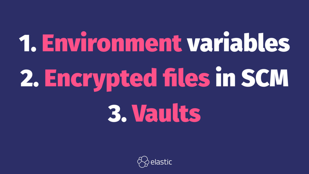 1. Environment variables 2. Encrypted files in S...