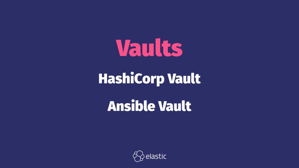 Vaults HashiCorp Vault Ansible Vault