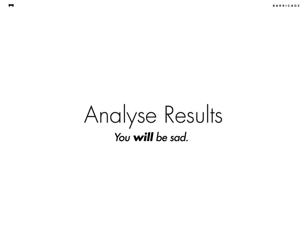 Analyse Results You will be sad.
