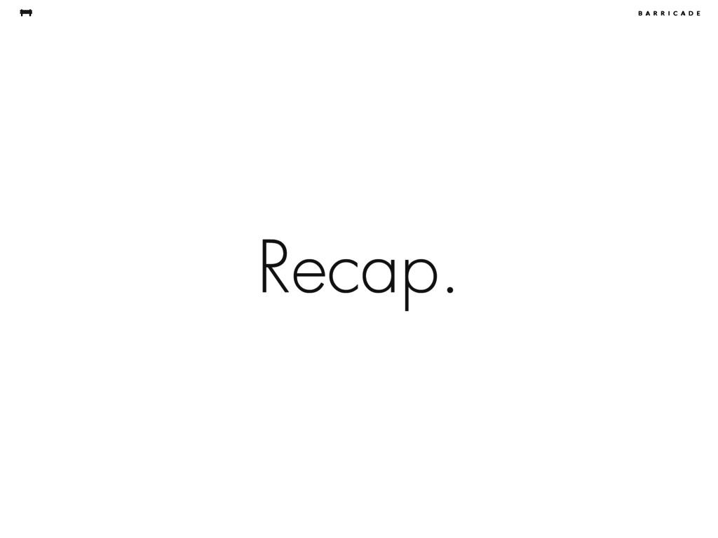 Recap.
