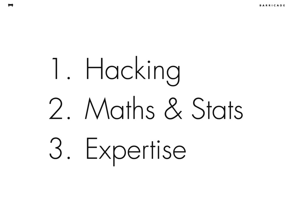 1. Hacking 2. Maths & Stats 3. Expertise
