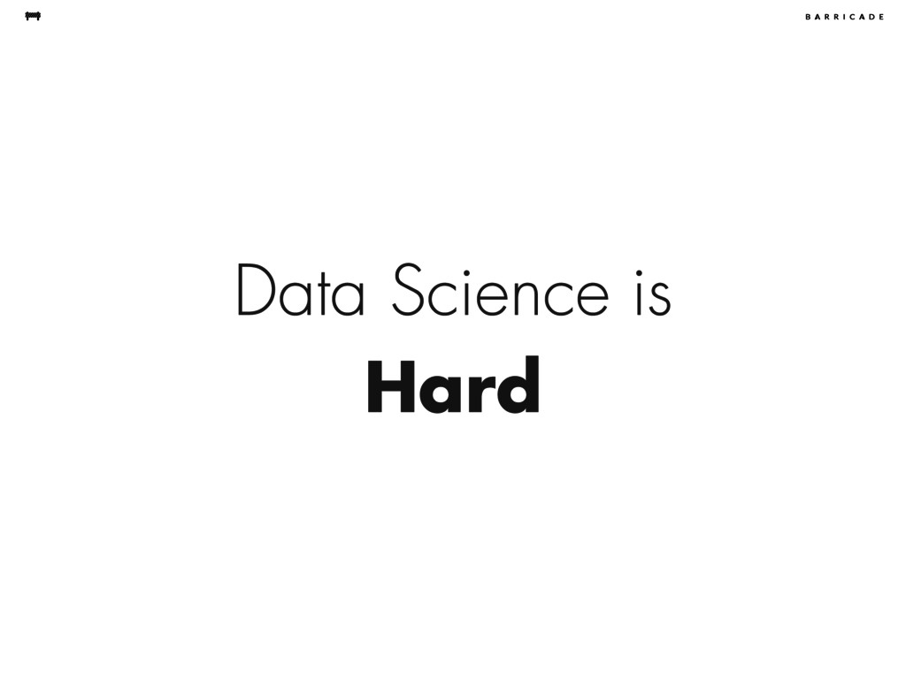 Data Science is Hard