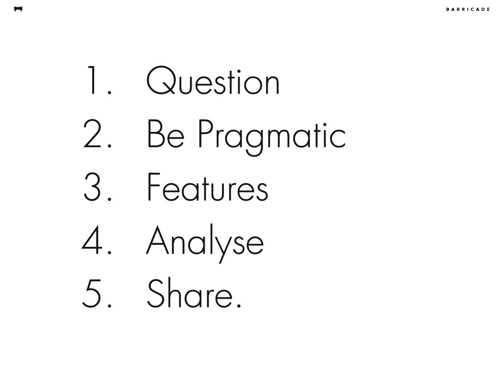 1. Question 2. Be Pragmatic 3. Features 4. Anal...