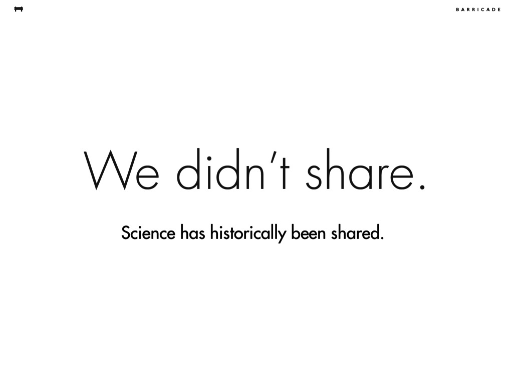 We didn't share. Science has historically been ...