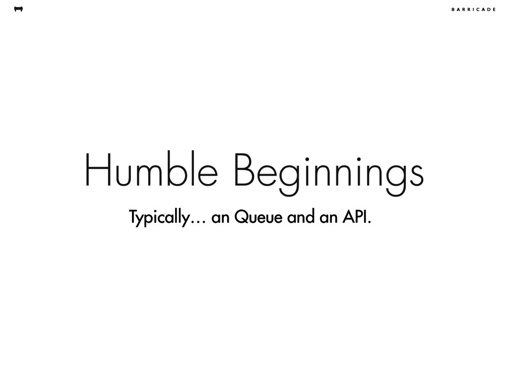 Humble Beginnings Typically… an Queue and an AP...