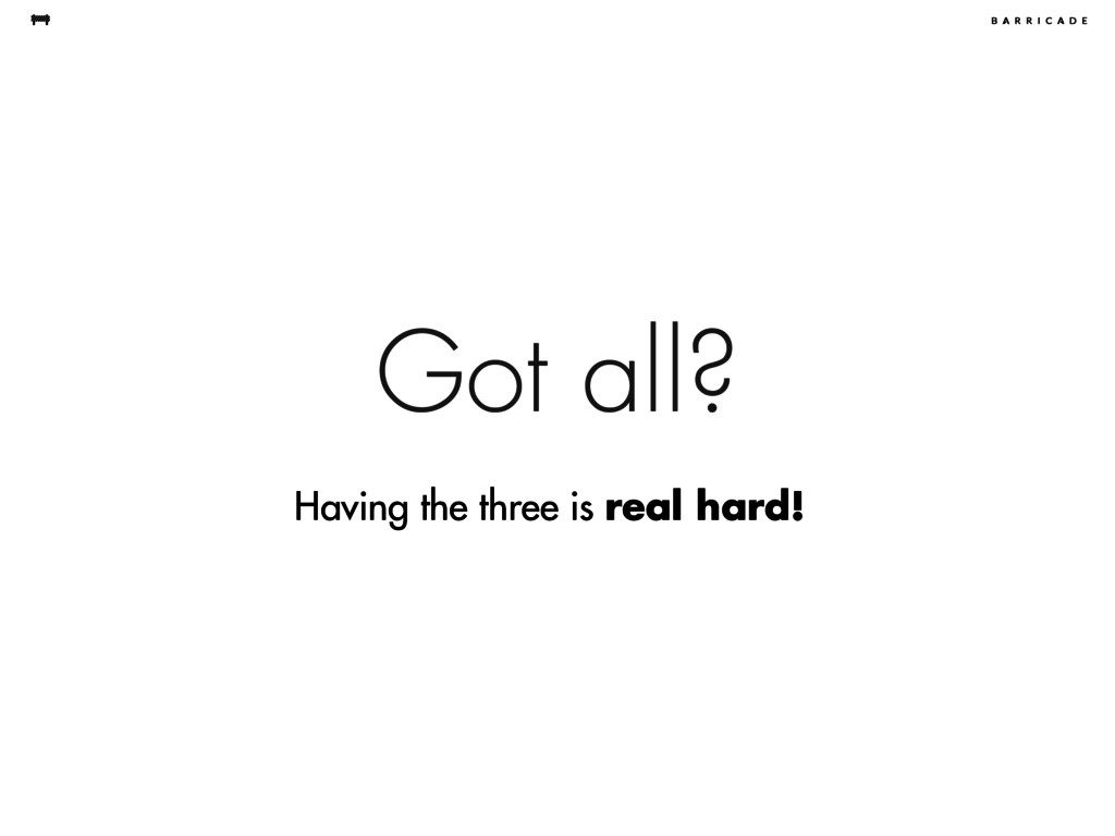 Got all? Having the three is real hard!