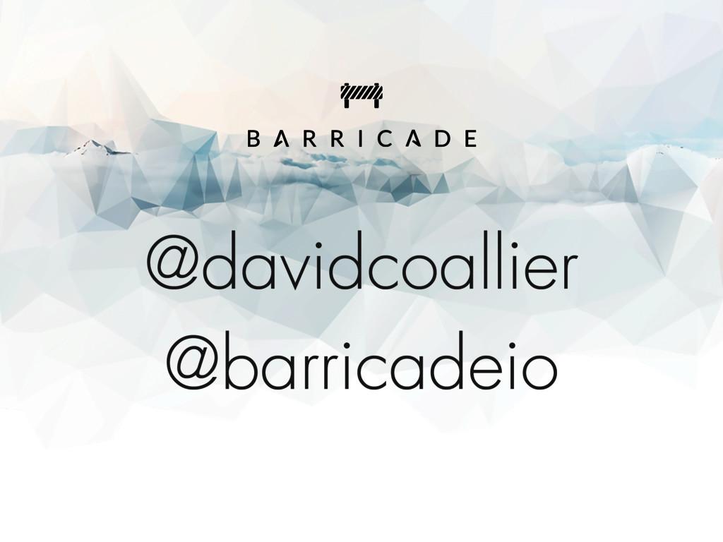 @davidcoallier @barricadeio