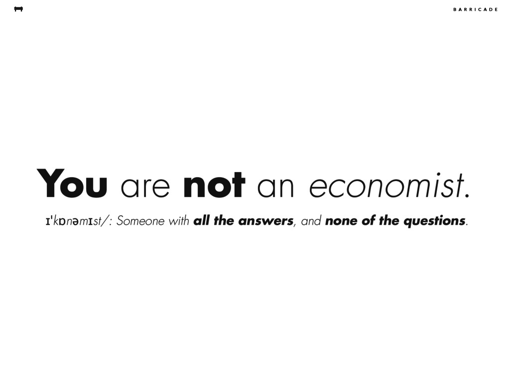 You are not an economist. ɪˈkɒnəmɪst/: Someone ...